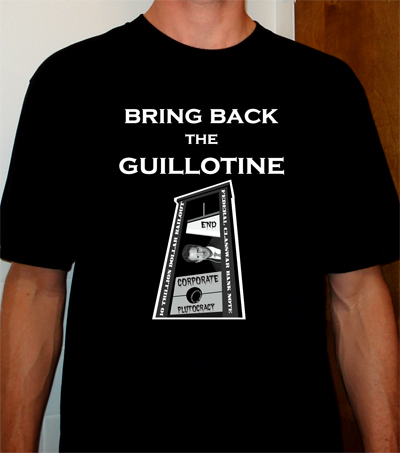 Timothy Geithner Class Warfare Bailout T-Shirts - Bring Back the Guillotine - CONTEMPL8 T-SHIRTS