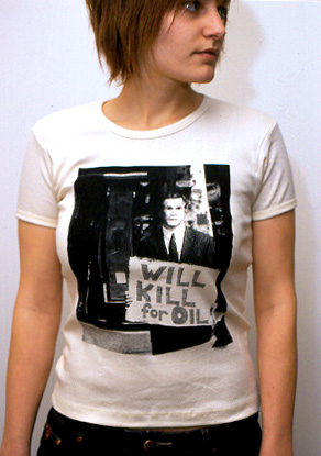Will Kill for Oil t-shirts