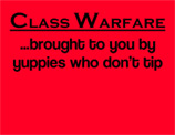 "thumbnail of ""Class Warfare... brought to you by yuppies who don't tip"" t-shirt"