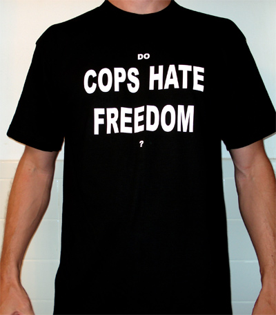 Do Cops Hate Freedom? t-shirt