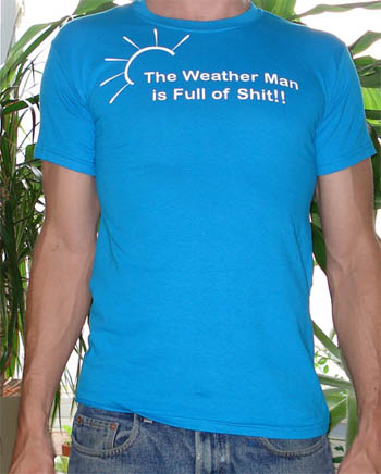 the weather man is full of shit t-shirts